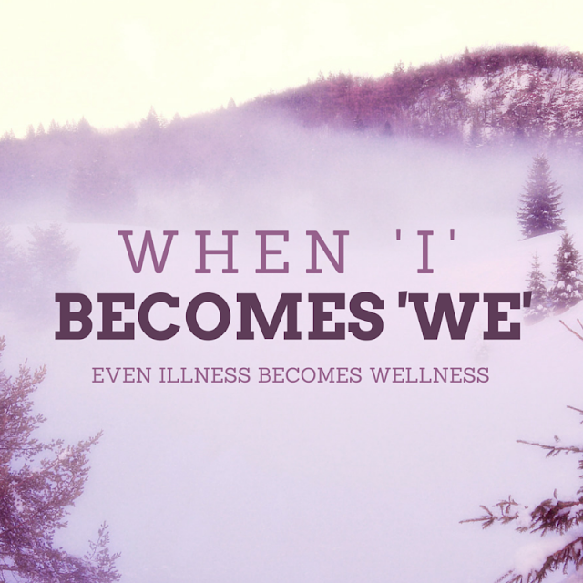 When I Becomes We Even illness becomes wellness