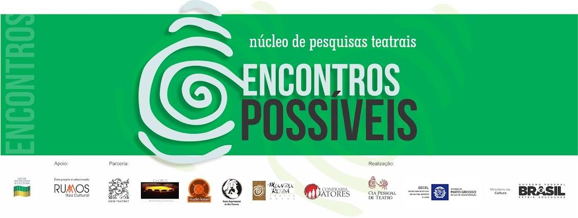 NÚCLEO DE PESQUISAS TEATRAIS - ENCONTROS POSSÍVEIS