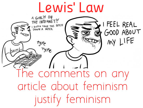 Lewis' Law: The comments on any article about feminism justify the existence of feminism