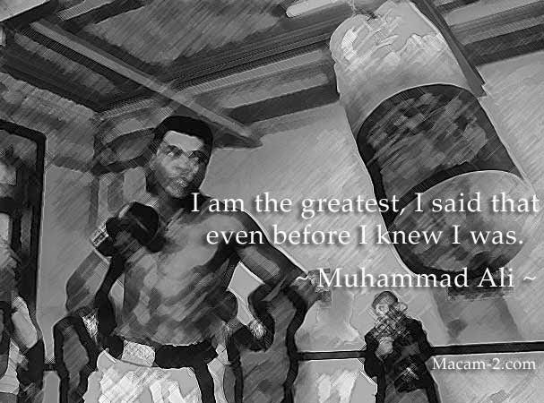 I am the greatest, I said that even before I knew I was.
