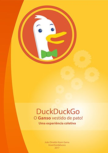 DuckDuckGo: o Ganso vestido de pato - uma Experiência Coletiva!