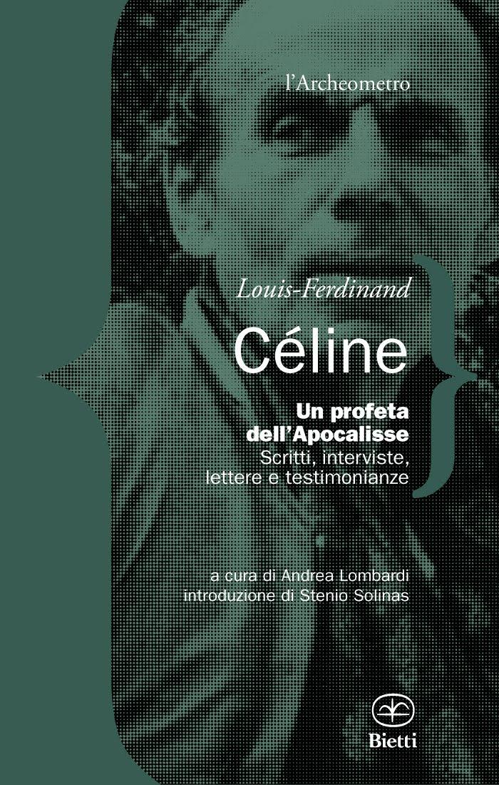 Louis-Ferdinand Céline - Un profeta dell'Apocalisse. Scritti, interviste, lettere e testimonianze