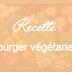 [Recette] Mon top 5 des burger végétariens