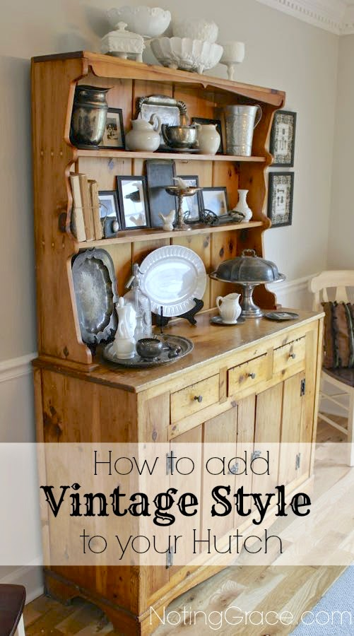 How to add Vintage Style to your Hutch: Use family treasures and heirlooms to your decor.