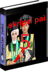 Kumpulan Judul dan Skripsi PAI Tarbiyah Volume 5