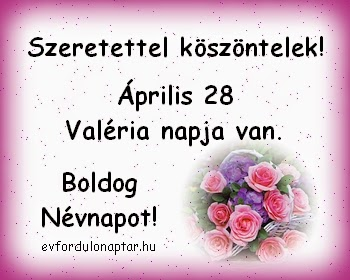 Április 28 - Valéria névnap