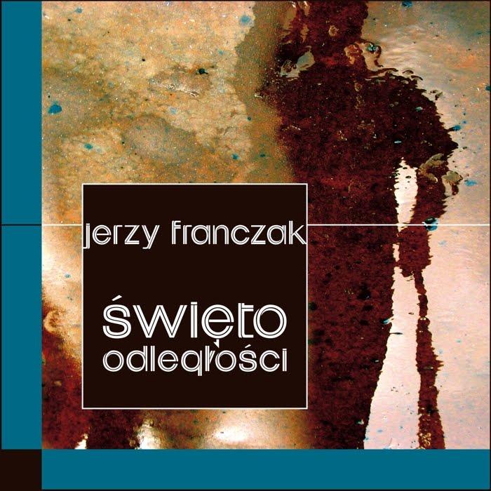 """""""Święto odległości"""" Jerzy Franczak"""