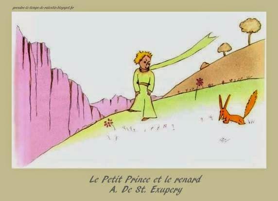Le Petit Prince et le Renard (St Exupéry) http://prendre-le-temps-de-ralentir.blogspot.fr/