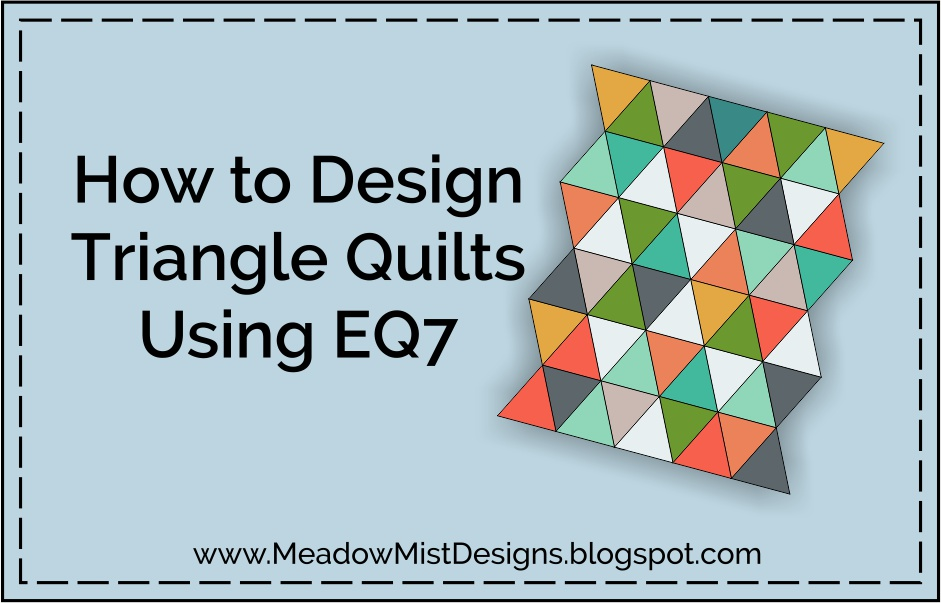 Meadow Mist Designs: Tutorial - How to Design Triangle Quilts in EQ7 : equilateral triangle quilt tutorial - Adamdwight.com