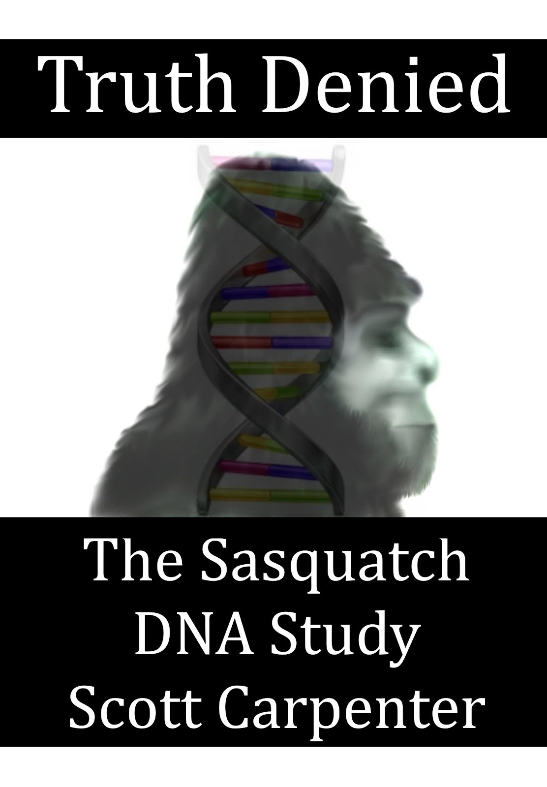 Truth Denied - The Sasquatch DNA Study eBook