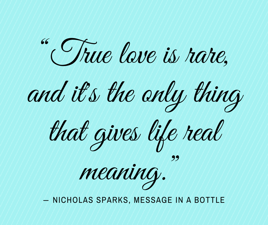 True love is rare... Nicholas Sparks, Message in a Bottle