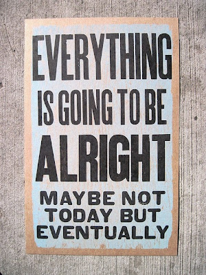 http://2.bp.blogspot.com/-jhhFQo5gGQs/UrnSlXDJ2ZI/AAAAAAAAIqY/FgydHoIgoMs/s1600/Everything-is-going-to-be-fine-hard-times-quotes.jpg