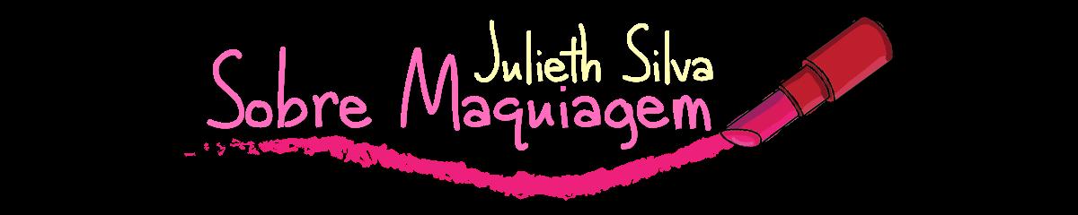 Julieth Silva - Sobre Maquiagem