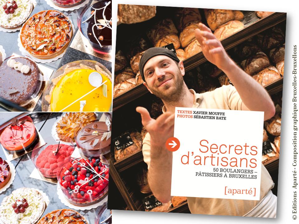 """Bruxelles gourmand-gourmet - """"Secrets d'artisans"""" -  50 boulangers-pâtissiers à Bruxelles (Xavier Mouffe - éditions Aparté) - Bruxelles-Bruxellons"""