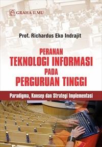 Peranan Teknologi Informasi pada Perguruan Tinggi; Paradigma, Konsep dan Strategi Implementasi