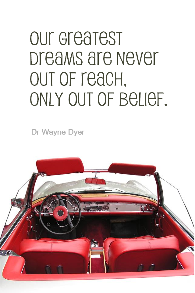 visual quote - image quotation for Belief - Our greatest dreams are never out of reach, only out of belief. - Dr Wayne Dyer