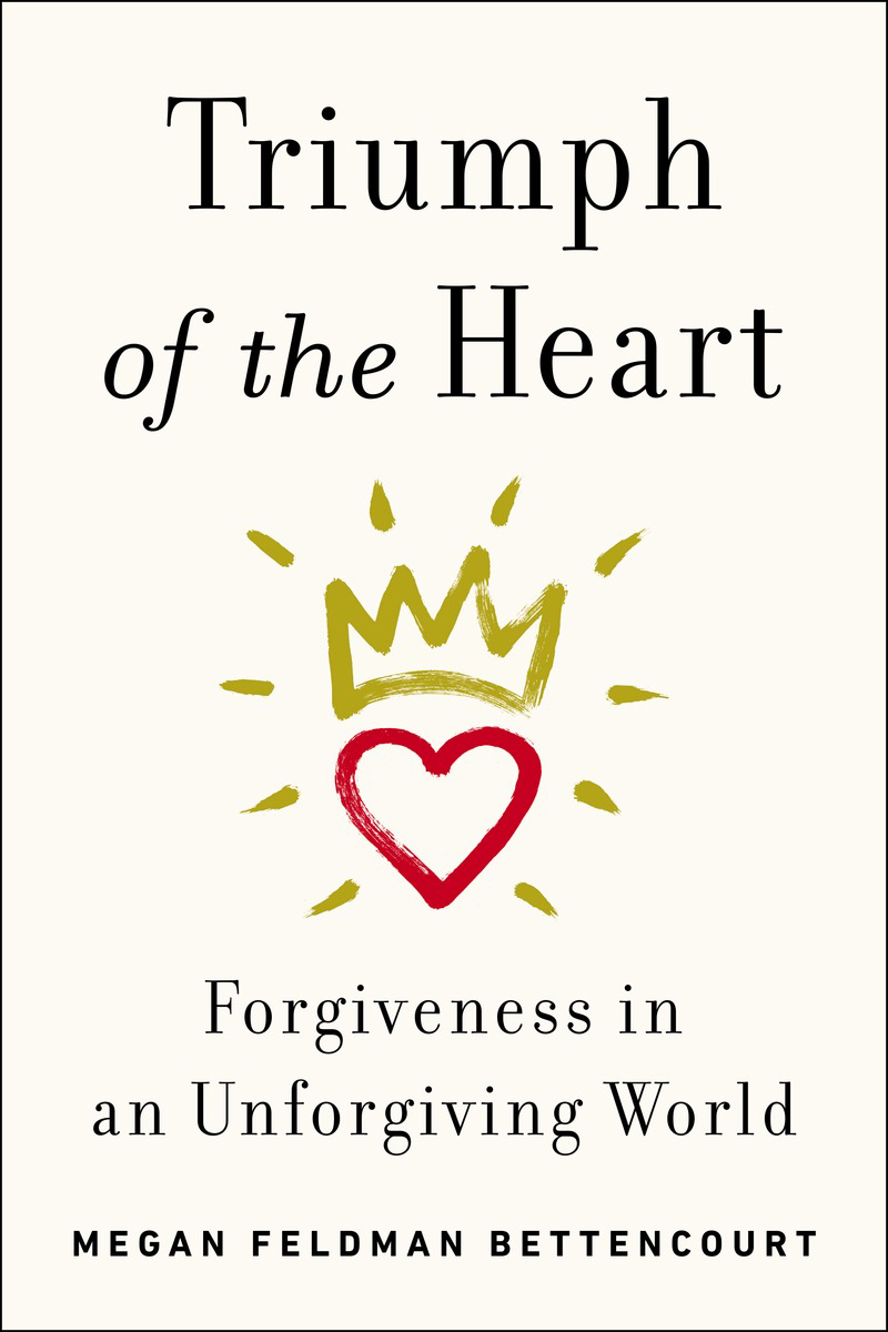 carolineleavittville megan feldman bettencourt talks about her megan feldman bettencourt talks about her incredibly important book triumph of the heart forgiveness in an unforgiving world how the world sees