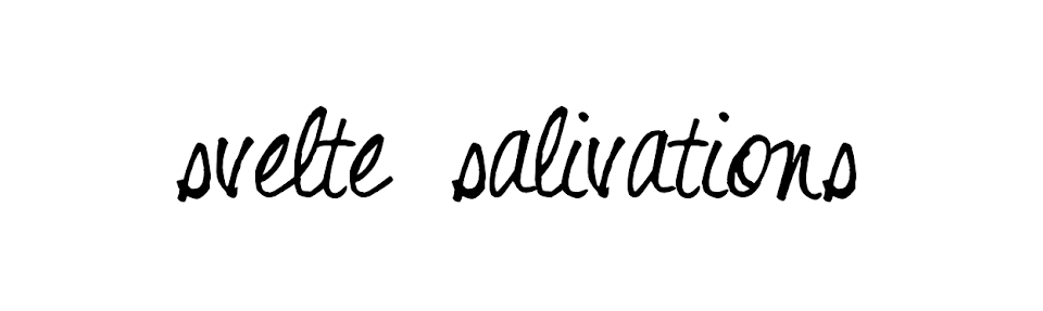 Svelte salivations
