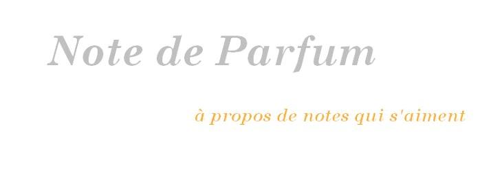 NOTE DE PARFUM