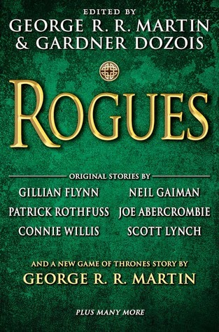 Book cover of Rogues with the title written in gold across a background of green. Above the title, text states the book was 'Edited by George R.R. Martin and Gardner Dozois.' Below the title, text highlights 'Original Stories by' Gillian Flynn, Neil Gaiman, Patrick Rothfuss, Joe Abercrombie, Connie Willis and Scott Lynch, 'And a New Game of Thrones Story by George R.R. Martin plus Many More.'