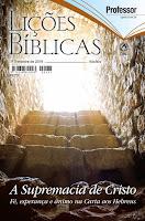 1º trimestre de 2018 - A Supremacia de Cristo: Fé, esperança e ânimo na Carta aos Hebreus