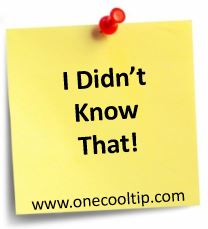 I Didn't Know That! - One Cool Tip - www.onecooltip.com