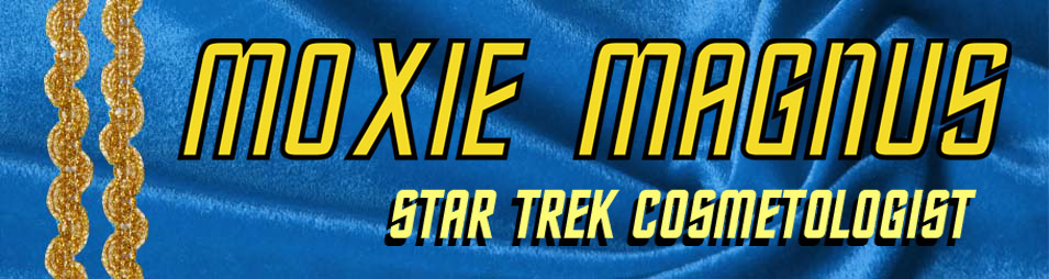 Moxie Magnus: Star Trek Cosmetologist