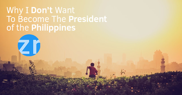 Why I Don't Want to Become the President of the Philippines