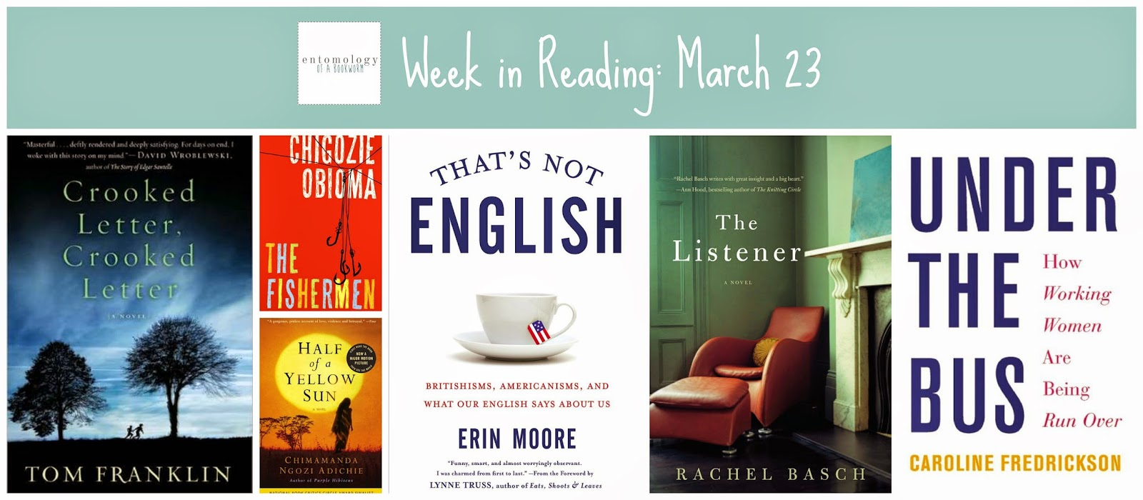 entomology of a bookworm this week in reading: crooked letter, crooked letter by tom franklin; the fishermen by chigozie obioma, half of a yellow sun by chimimanda adichie, that's not english by erin moore; the listener by rachel basch; under the bus by caroline frederickson