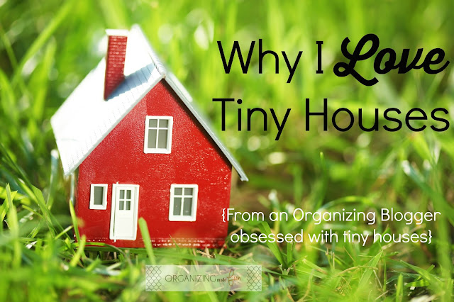 Why I Love  Tiny Houses   {From an Organizing Blogger obsessed with tiny houses} :: OrganizingMadeFun.com