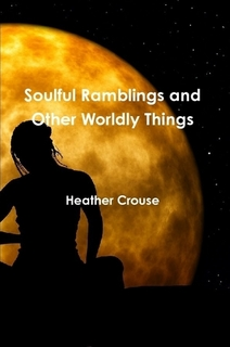 http://www.amazon.com/Soulful-Ramblings-Other-Worldly-Things-ebook/dp/B009B4TYTY/ref=sr_1_3?ie=UTF8&qid=1390806782&sr=8-3&keywords=Heather+Crouse