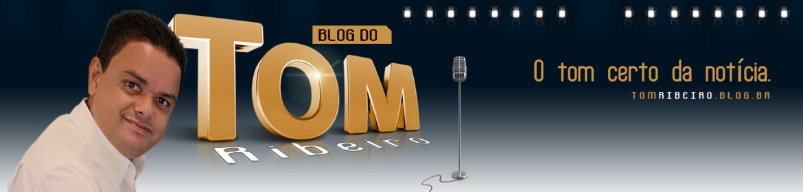 BLOG DO TOM RIBEIRO