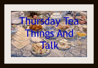 Thursday Tea things and talk