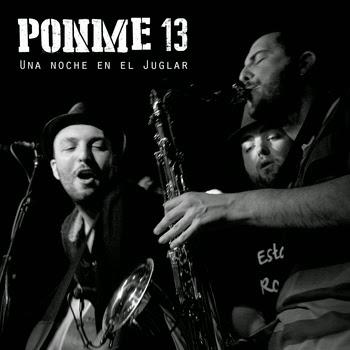 Ponme 13 Una Noche en El Juglar (Distryto 13 y Ponme Otra)