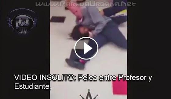 VIDEO INSÓLITO - Una Pelea entre un Profesor y una estudiante.