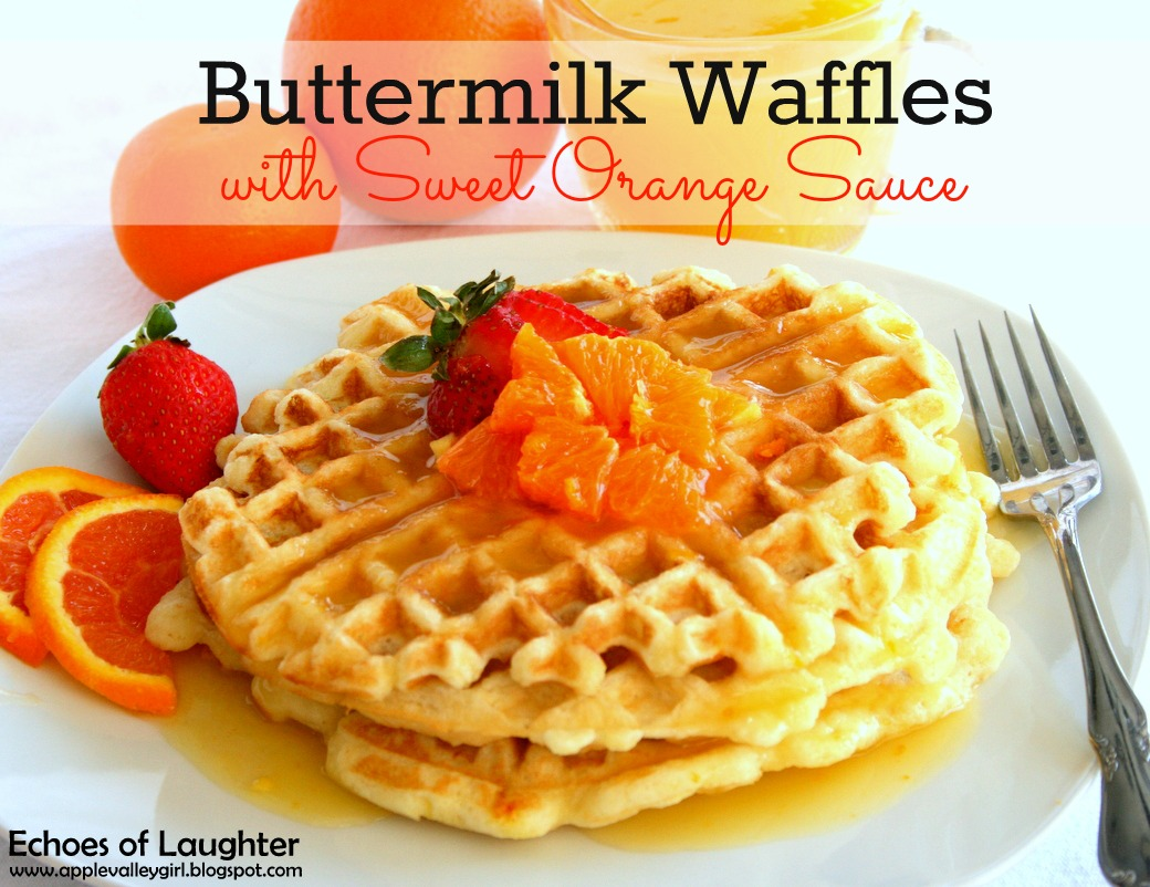 Buttermilk Waffles with Sweet Orange Sauce - Echoes of Laughter