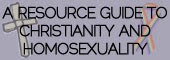 A Resource Guide to Christianity and Homosexuality