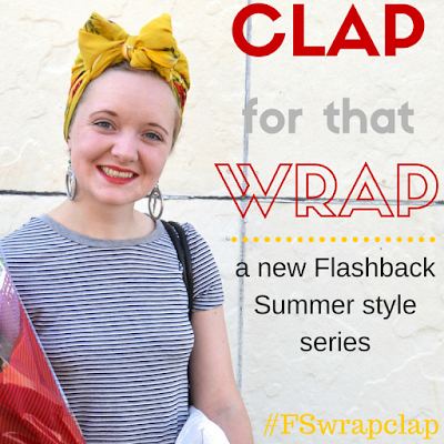 Flashback Summer: Clap for that Wrap style series - head wrap, head scarf
