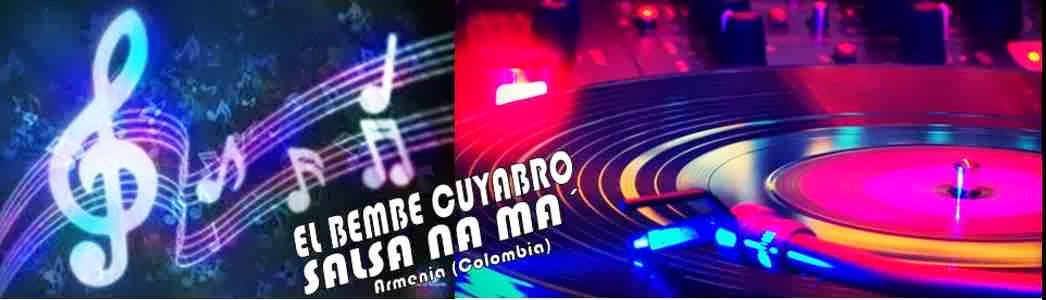 BEMBE CUYABRO ARMENIA COLOMBIA-SALSA NA MA