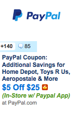 http://slickdeals.net/f/7451638-paypal-coupon-additional-savings-for-home-depot-toys-r-us-aeropostale-more-5-off-25-in-store-w-paypal-app