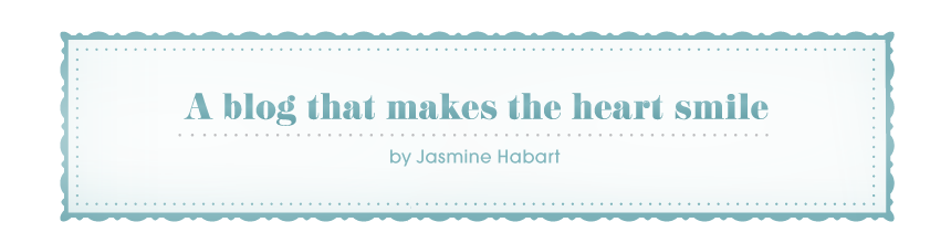 Jasmine Habart — A blog that makes the heart smile