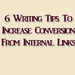 6 Writing Tips To Increase Conversion From Internal Links