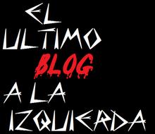 EL ULTIMO BLOG A LA IZQUIERDA
