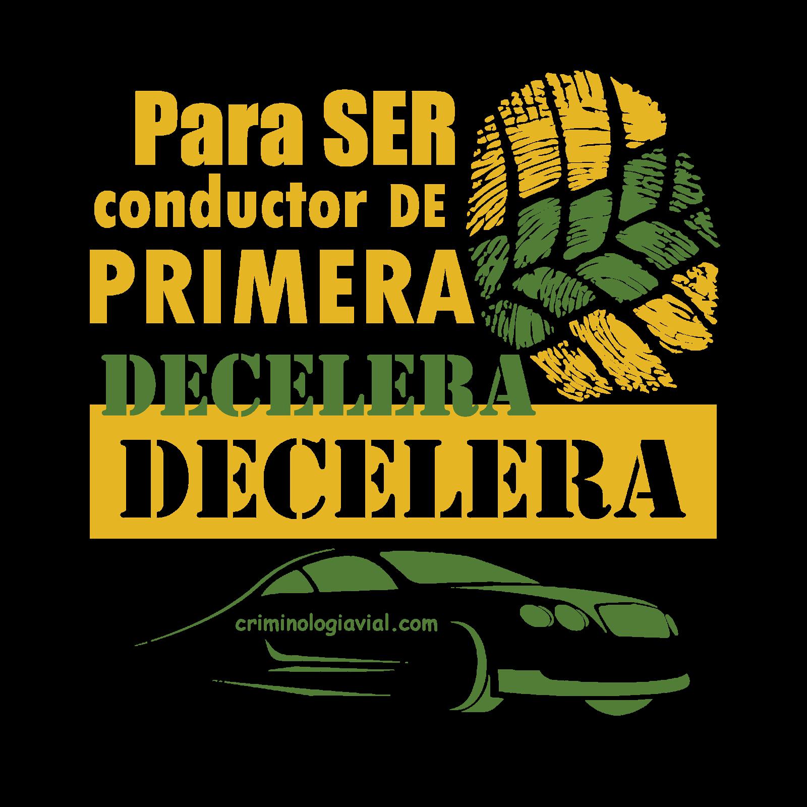 PARA SER CONDUCTOR DE PRIMERA DECELERA, DECELERA