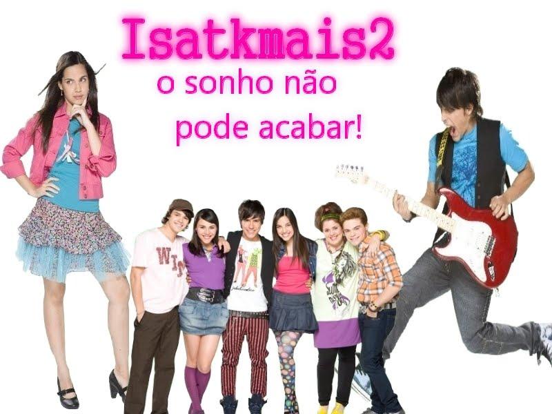 Isa Tkmais2 O Sonho não Pode Acabar!!!