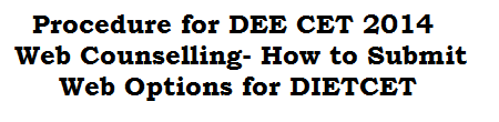 Procedure for DEE CET 2014 Web Counselling- How to Submit Web Options for DIETCET