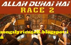 Allah Duhai Hai Song Lyrics- Race 2 - Songs Lyrics for All