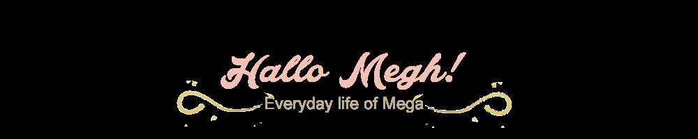 HalloMegh | Everyday life of Mega
