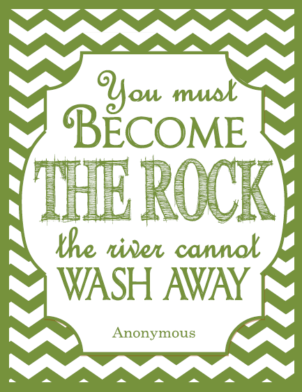 you must become the rock the river cannot wash away