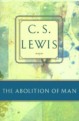 "cs lewis the abolition of m essay One reason is that the dinosaur c s lewis was also ""jack the giant-killer,"" to evoke the title of an excellent essay on lewis published in 1984 by the nuttall is referring particularly to lewis's tightly argued the abolition of man (1943), his essay ""the poison of subjectivism"" (1943), and probably also his."